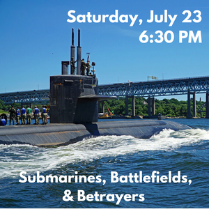 Submarines, Battlefields, and Betrayers Boat Tour (Saturday, July 25 at 6:30 PM)