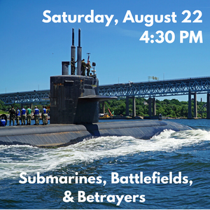 SOLD OUT Submarines, Battlefields, and Betrayers Boat Tour (Saturday, August 22 at 4:30 PM)