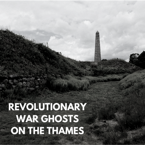 Revolutionary War Ghosts on the Thames **NEW DATE**