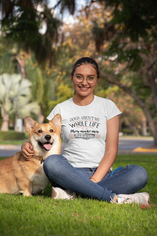 'Dogs Aren't My Whole Life , They Make My Life Whole'  Dog Lover Women's T-Shirt