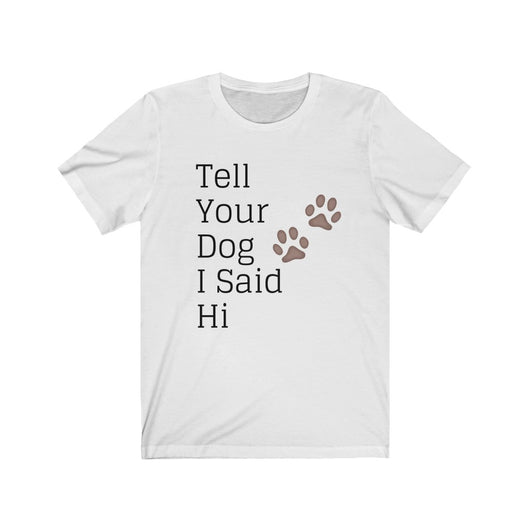 Tell Your Dog I Said Hi Shirt - Paws Night Out