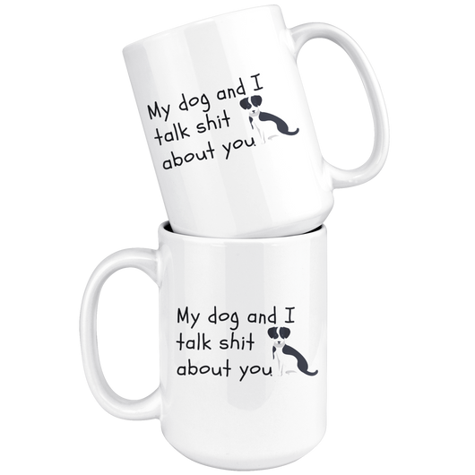 My Dog And I Talk Shit About You Coffee Mug