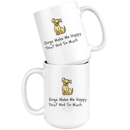 Dogs Make Me Happy. You? Not So Much Coffee Mug
