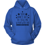 'You Don't Get To Tell Me What To Do ,You're Not My Dog' Dog Lover Hoodie - Paws Night Out