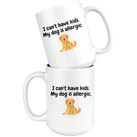 I Can't Have Kids My Dog Is Allergic Coffee Mug