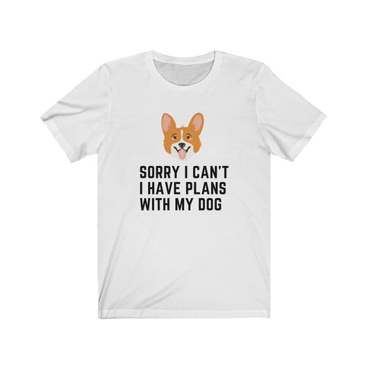 Sorry I Can't I Have Plans With My Dog Shirt - Paws Night Out
