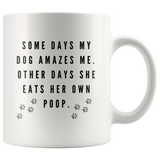 Some Days My Dog Amazes Me Other Days She Eats Her Own Poop Coffee Mug - Paws Night Out