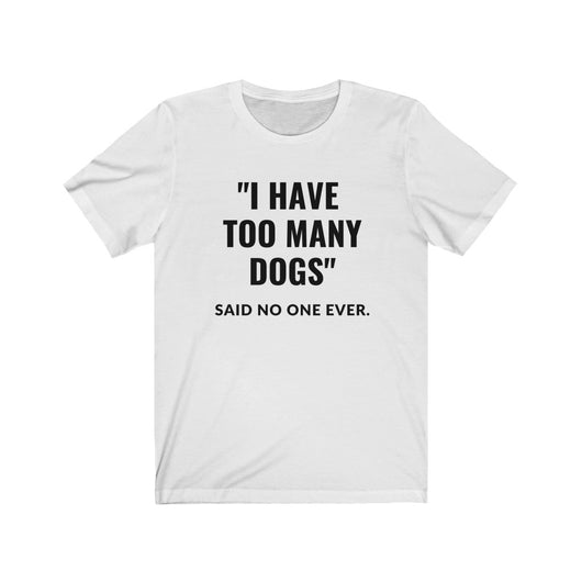 I Have Too Many Dogs Said No One Ever Shirt - Paws Night Out