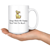 Dogs Make Me Happy. You? Not So Much Coffee Mug - Paws Night Out