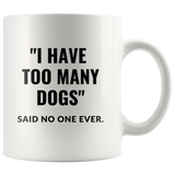 I Have Too Many Dogs, Said No One Ever Coffee Mug - Paws Night Out