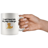 I Can't Have Kids My Dog Is Allergic Coffee Mug | Paws Night Out