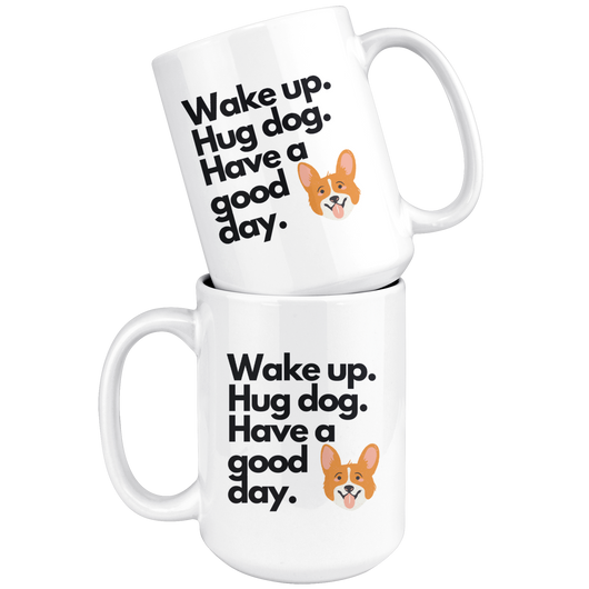 Wake Up Hug Dog Have A Good Day Coffee Mug