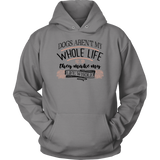 'Dogs Aren't My Whole Life , They Make My Life Whole'  Dog Lover Hoodie | Paws Night Out