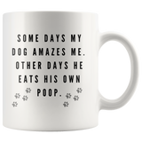 Some Days My Dog Amazes Me Other Days He Eats His Own Poop Coffee Mug - Paws Night Out