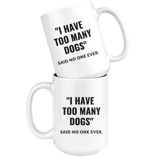I Have Too Many Dogs, Said No One Ever Coffee Mug