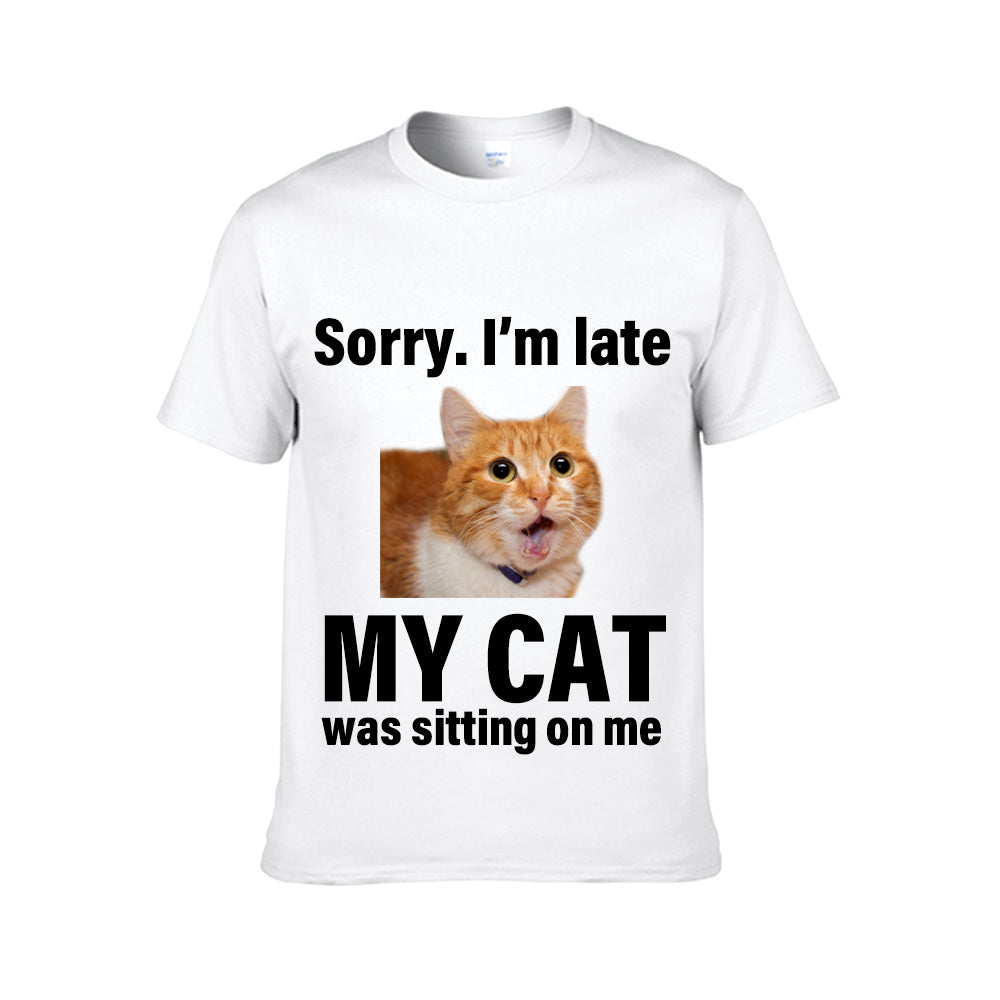 Sorry I'm Late My Cat was Sitting on Me Custom Cat Photo Unisex Tee