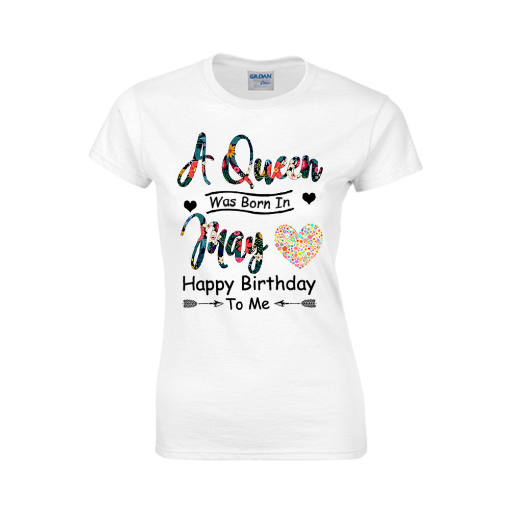A Queen Was Born In May Happy Birthday To Me - Ladies Tee