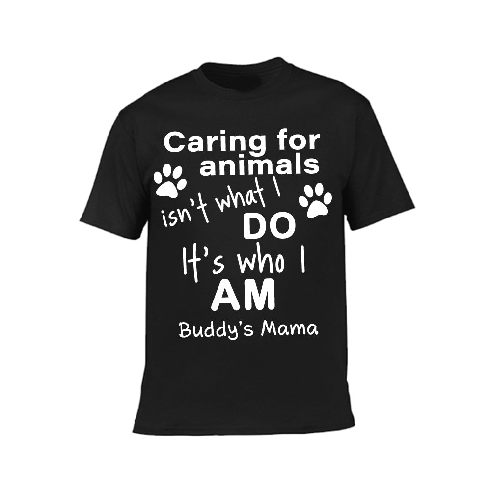 Caring For Animals Is Who I Am-Unisex