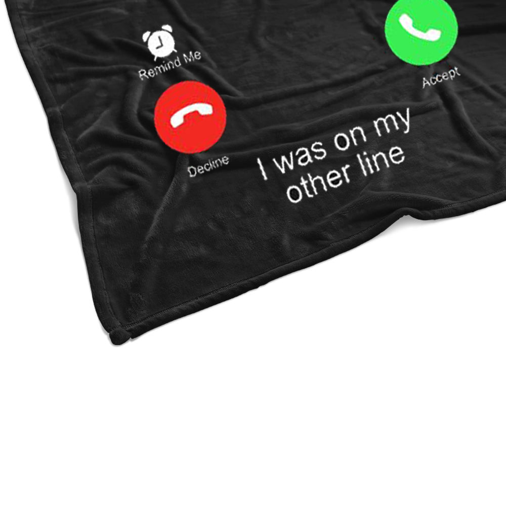 Sorry I Missed Your Call I Was On My Other Line Shirt - Fishing Lover Cozy Plush Fleece Blankets