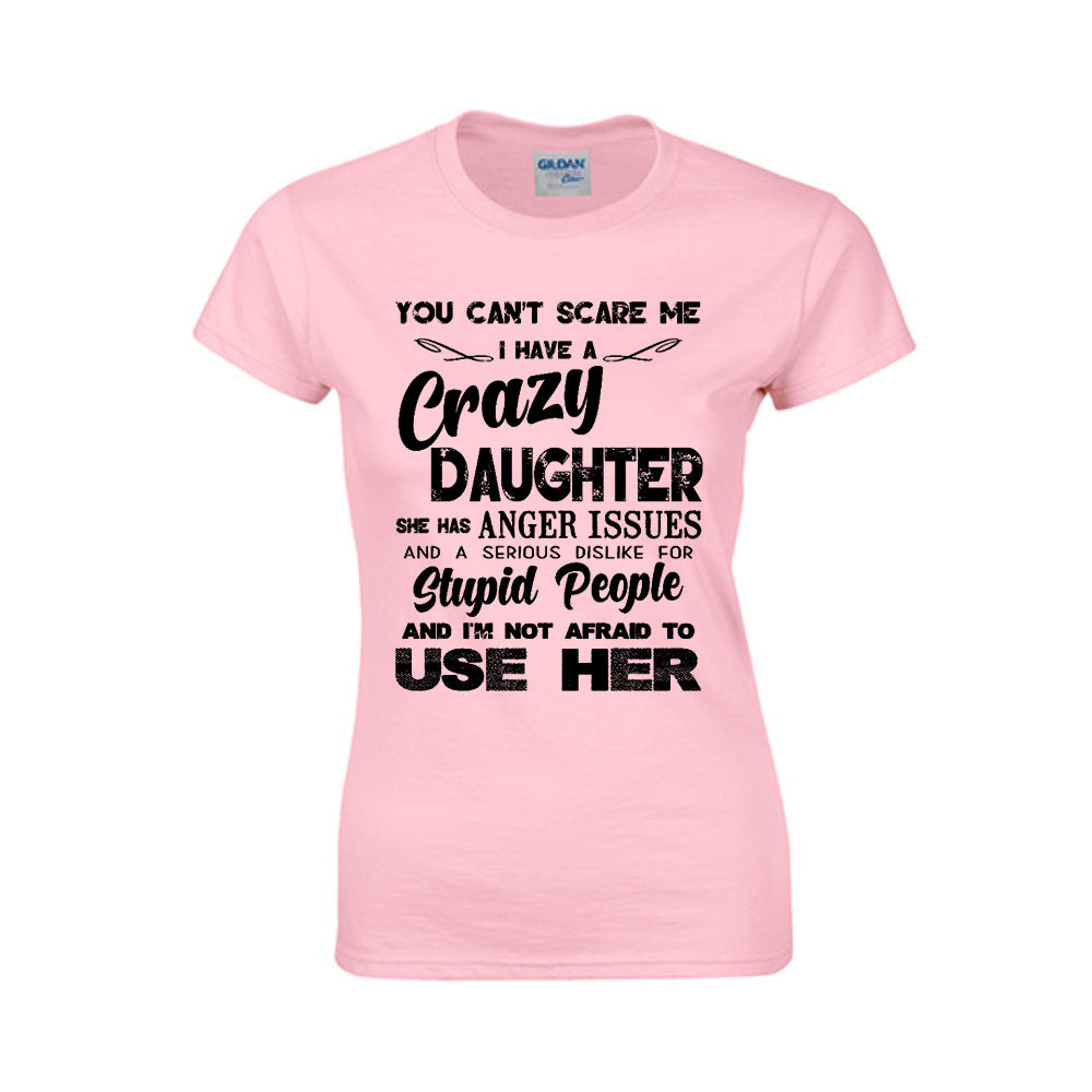 I Have A Crazy Daughter — Ladies Tee