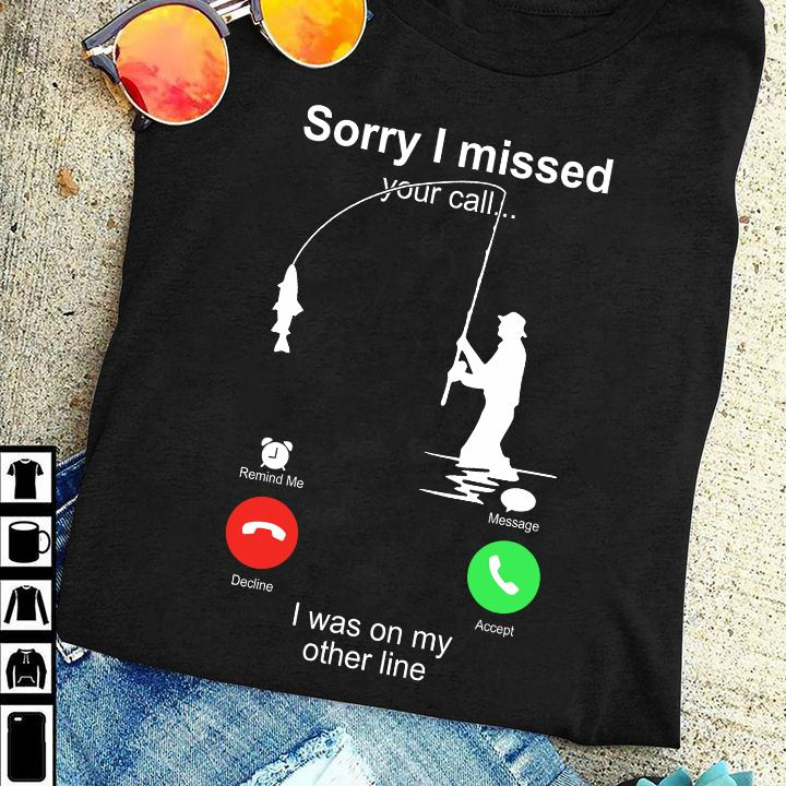 Sorry I Missed Your Call I Was On My Other Line Shirt - Fishing Lover T-Shirts