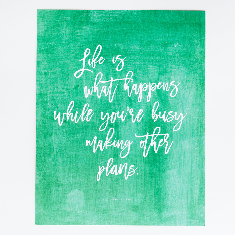 Life is What Happens While You're Busy Making Other Plans print