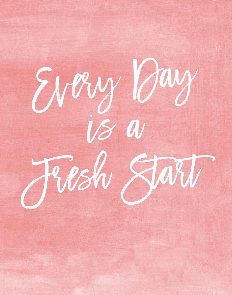 Every day is a Fresh Start print