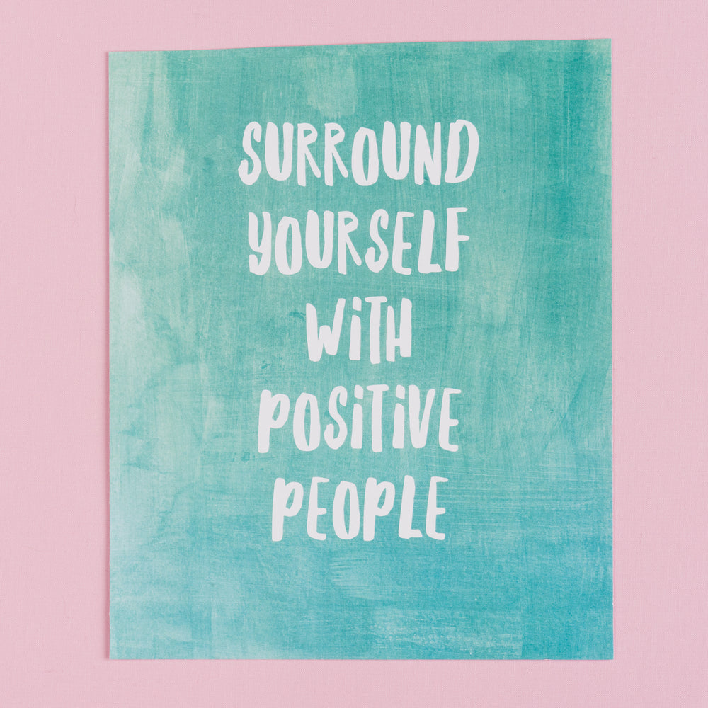 Surround yourself with positive people print