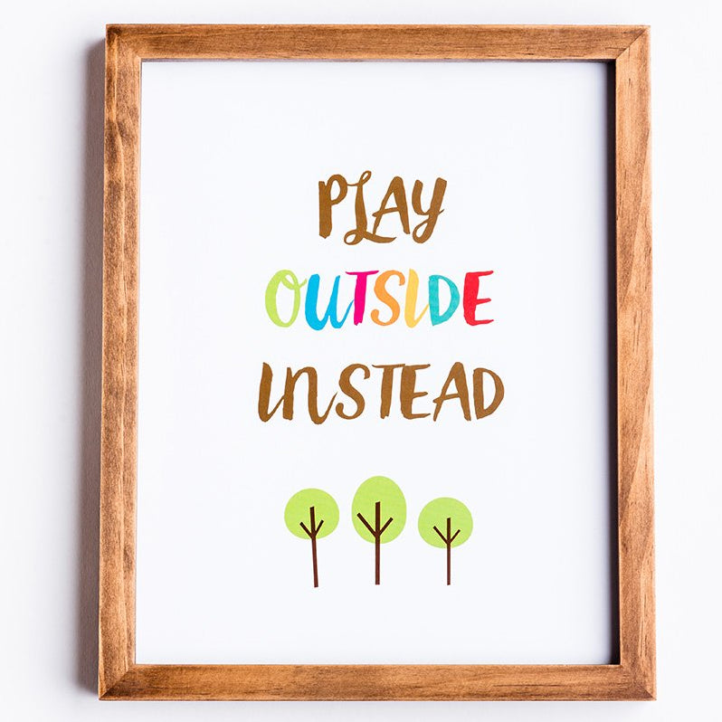 Play Outside Instead print