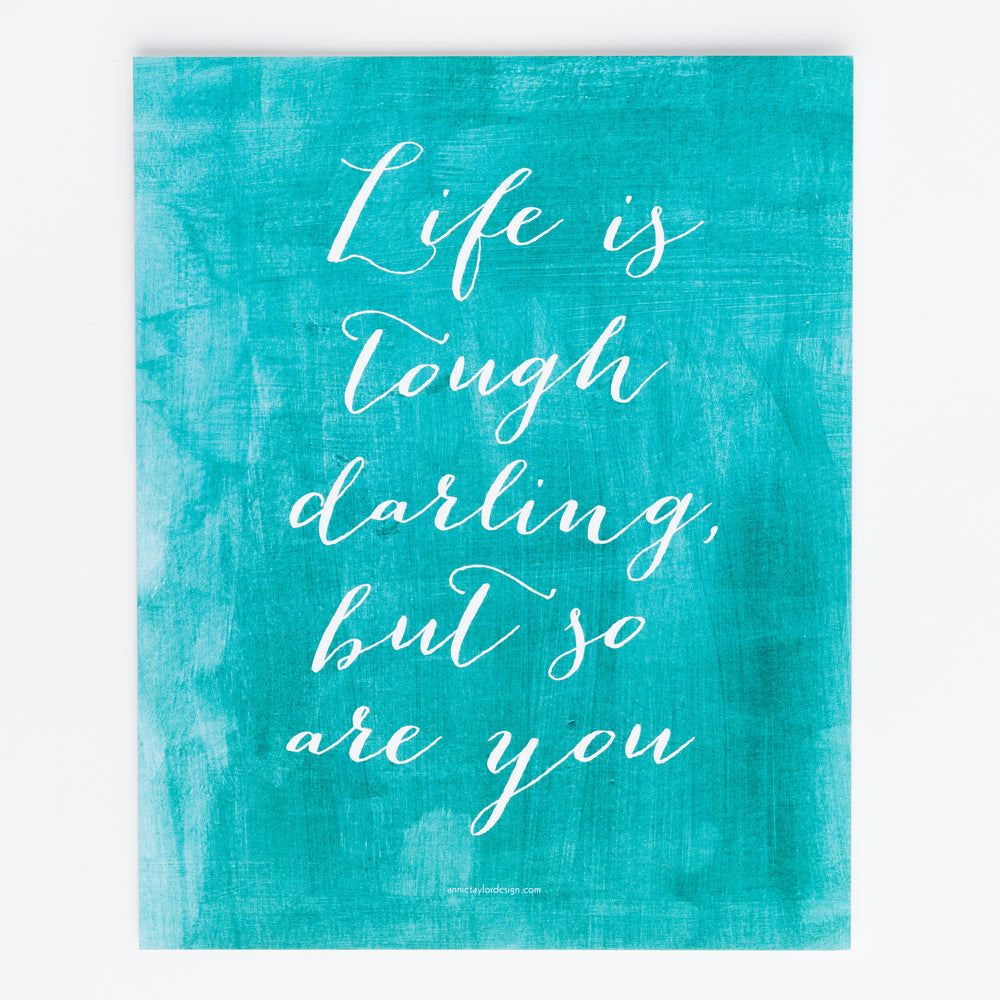 Life is Tough Darling, But So Are You print