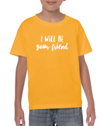 I will be your friend- Youth T-Shirt