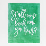 Y'all Come Back Now Ya Hear? Print