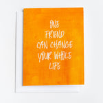 One Friend Can Greeting Card