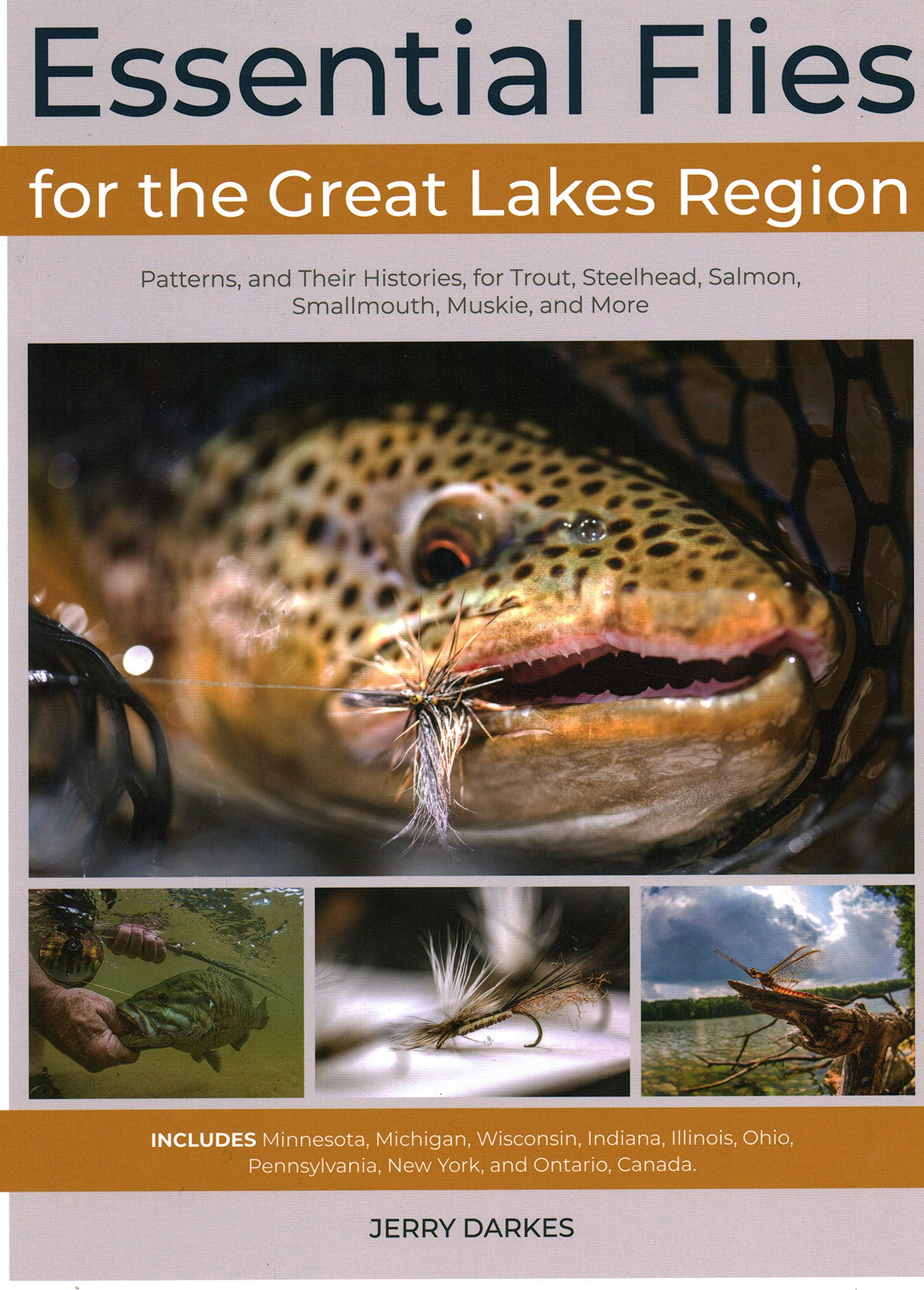 Essential Flies for the Great Lakes Region: Patterns, and Their Histories, for Trout, Steelhead, Salmon, Smallmouth, Muskie, and More By Jerry Darkes