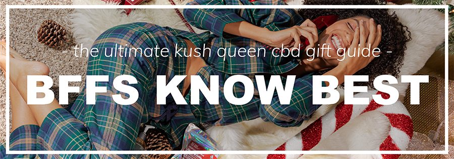 Shop Kush Queen CBD Gifts For Your Bff