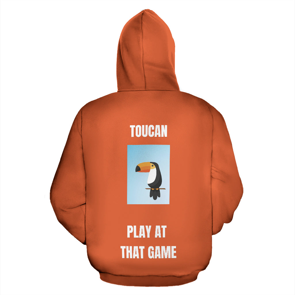 """TOUCAN PLAY AT THAT GAME"" HOODIE"