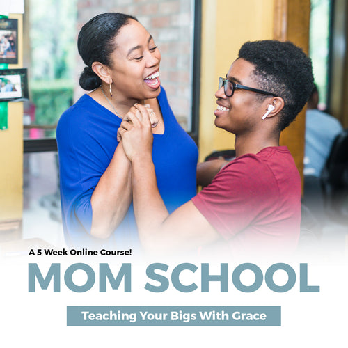 Mom School: Teaching Your Bigs with Grace (High School - Young Adult)
