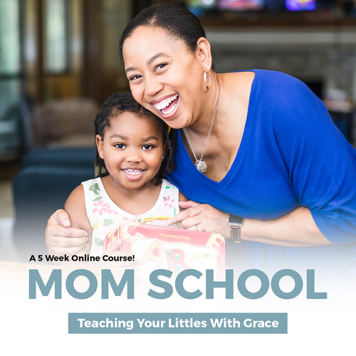 Mom School: Teaching Your Littles with Grace (Pre-K - Early Elementary)