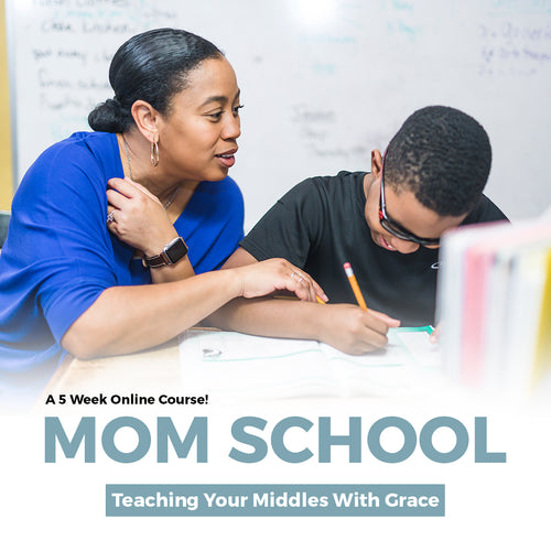 Mom School: Teaching Your Middles with Grace (Elementary - Middle School)
