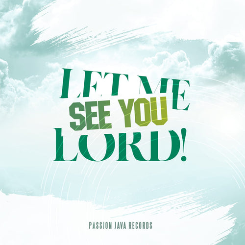 Let me see you Lord!