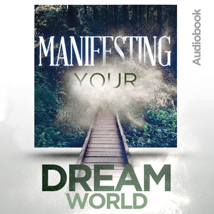 Manifesting Your Dream World Audiobook
