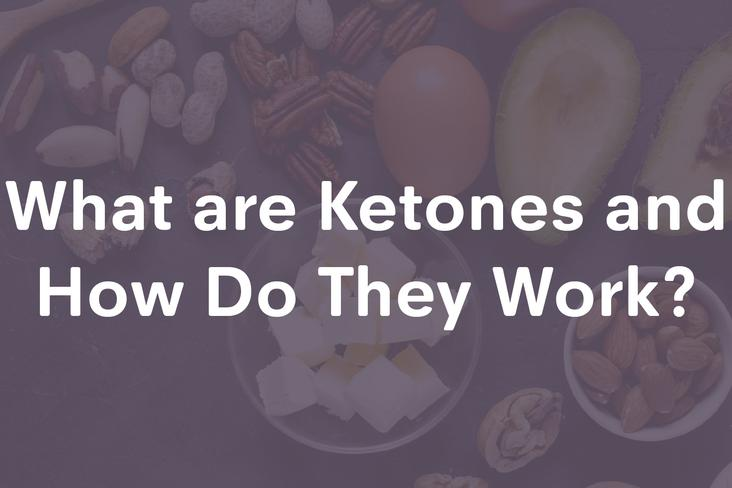 What Are Ketones and How Do They Work?