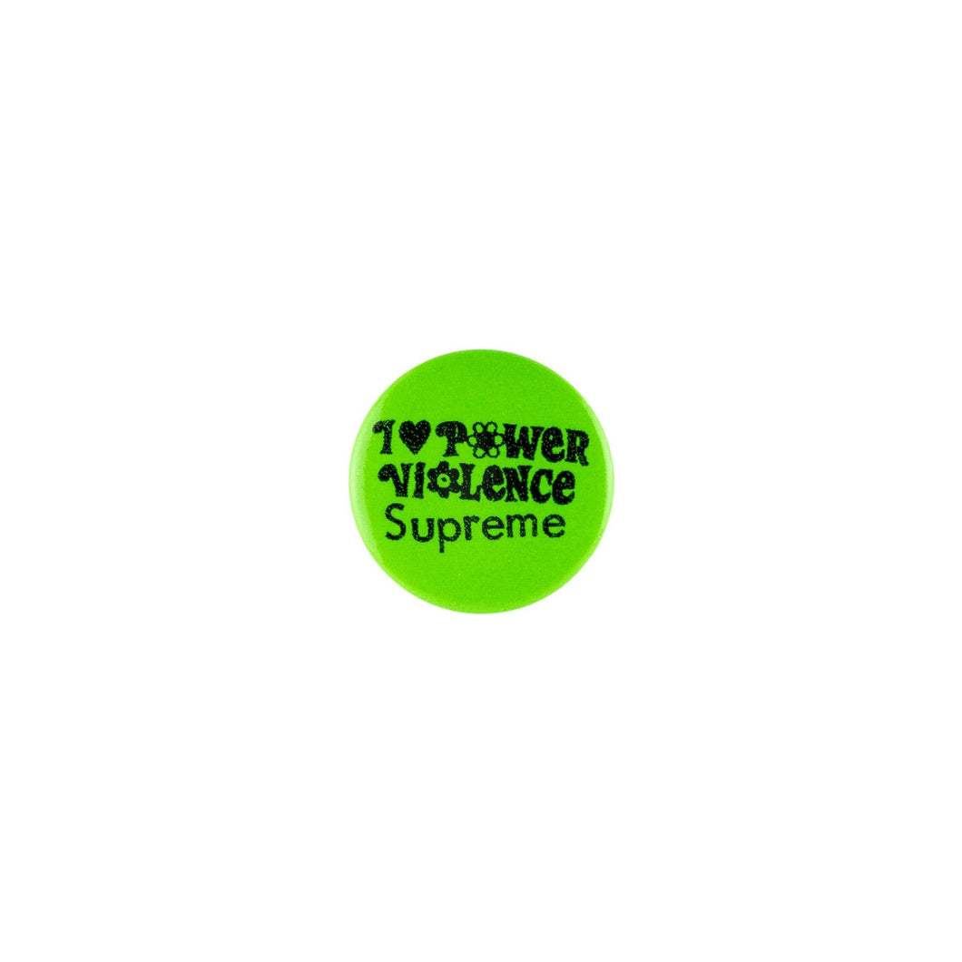 I Love Power Violence Supreme Button -Green, Accessories- dollarflexclub