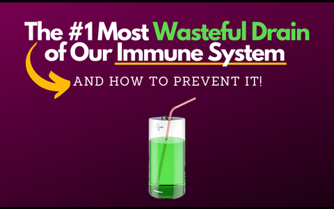 The #1 Most Wasteful Drain of Our Immune System and How to Prevent It!