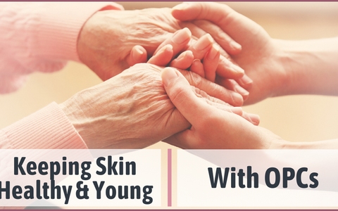 Keeping Skin Healthy and Young with OPCs