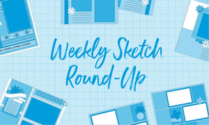 Weekly Sketch Round-UP