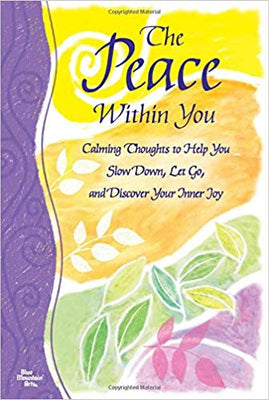 The Peace Within You: Calming Thoughts to Help You Slow Down, Let Go, and Discover Your Inner Joy Paperback – May 15, 2013