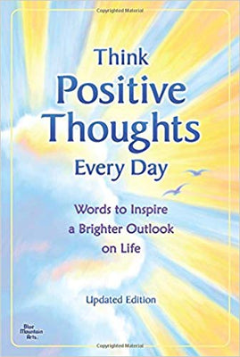 Think Positive Thoughts Every Day: Words to Inspire a Brighter Outlook on Life - Updated Edition Paperback – December 15, 2011