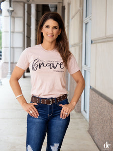 You Make Me Brave Tee - Soulfully Rooted Foundation Corporation