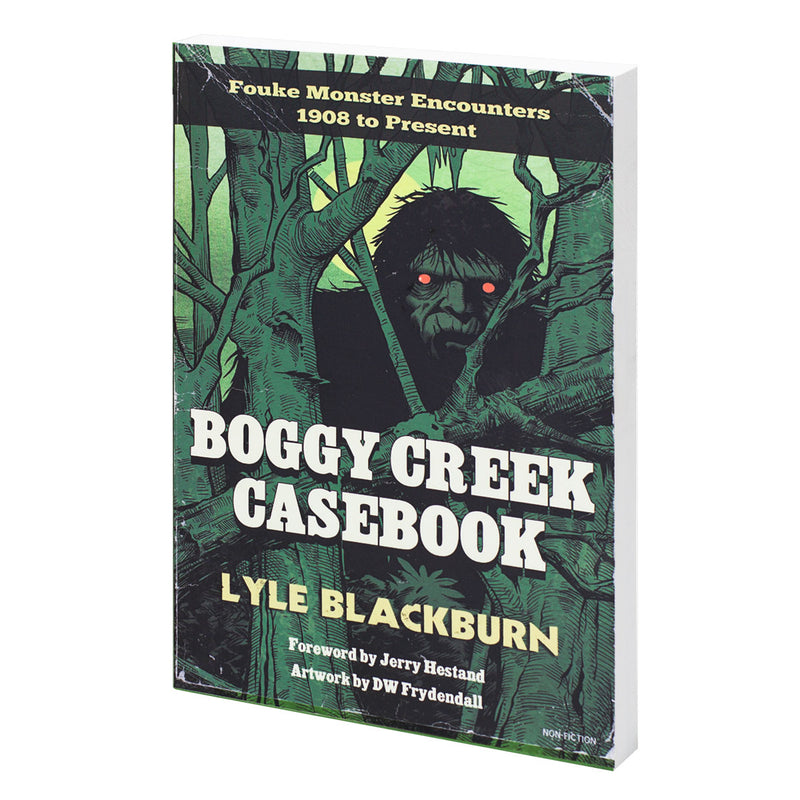 Boggy Creek Casebook: Fouke Monster Encounters 1908 to Present by Lyle Blackburn - Sasquatch The Legend